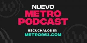¡Llegaron los Podcast a Metro!